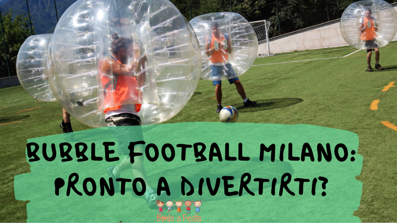 Bubble Football a Milano: pronto a divertirti?